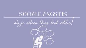 sociale angst is... als je alleen thuis bent editie